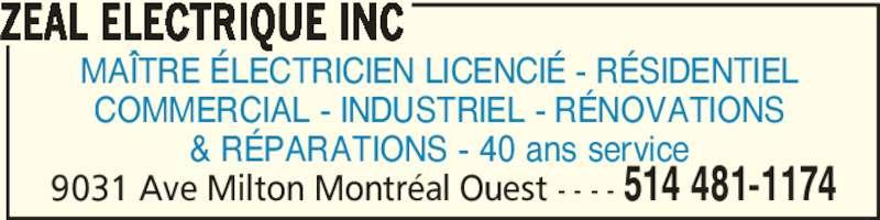 Zeal Electrique Inc (514-481-1174) - Annonce illustrée======= - ZEAL ELECTRIQUE INC 514 481-11749031 Ave Milton Montréal Ouest - - - - MAÎTRE ÉLECTRICIEN LICENCIÉ - RÉSIDENTIEL COMMERCIAL - INDUSTRIEL - RÉNOVATIONS & RÉPARATIONS - 40 ans service