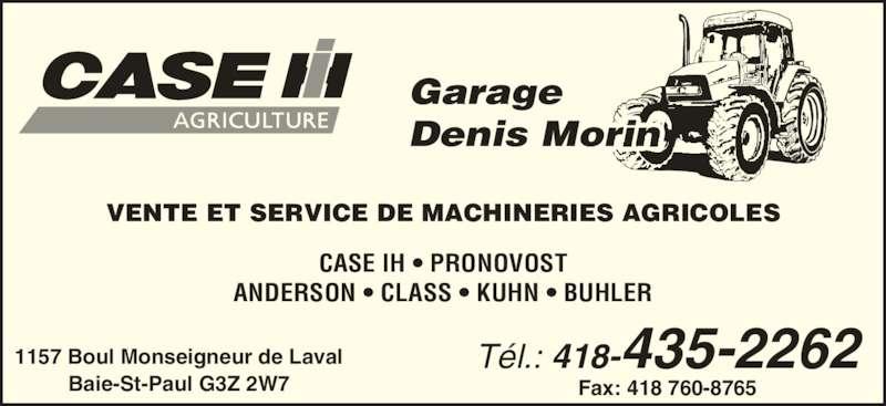 Garage Denis Morin Inc (418-435-2262) - Annonce illustrée======= - Garage Denis Morin VENTE ET SERVICE DE MACHINERIES AGRICOLES Tél.: 418-435-2262 Fax: 418 760-8765 1157 Boul Monseigneur de Laval Baie-St-Paul G3Z 2W7 CASE IH • PRONOVOST ANDERSON • CLASS • KUHN • BUHLER