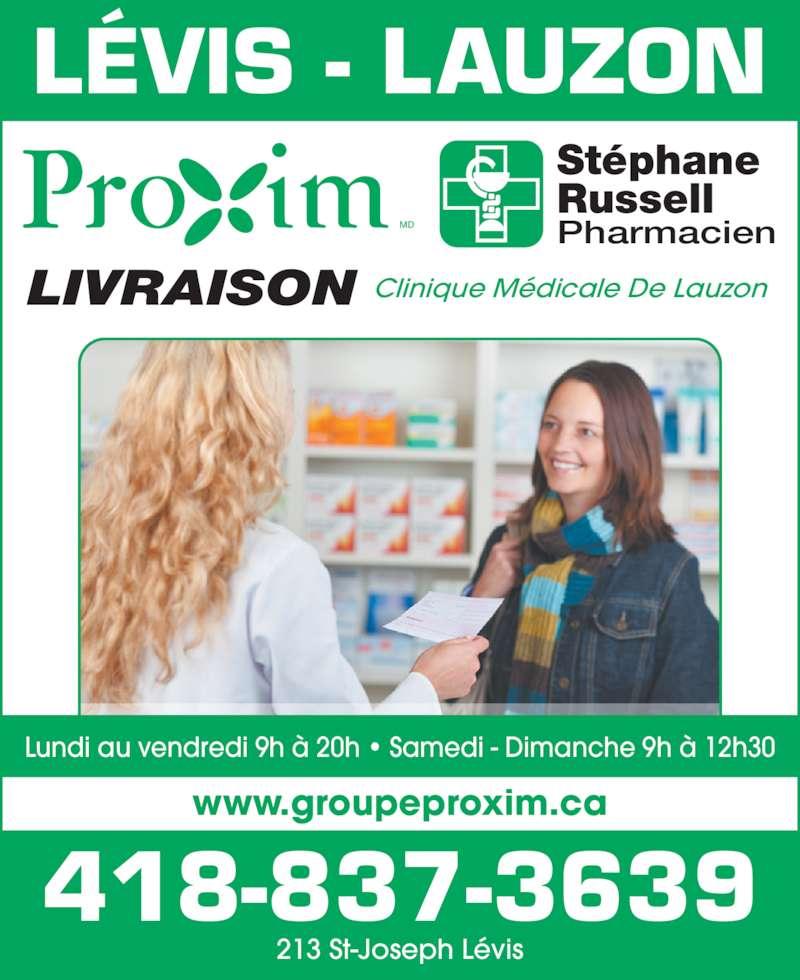 Proxim Stéphane Russell (418-837-3639) - Annonce illustrée======= - Russell Pharmacien Stéphane Lundi au vendredi 9h à 20h • Samedi - Dimanche 9h à 12h30 Clinique Médicale De LauzonLIVRAISON www.groupeproxim.ca 213 St-Joseph Lévis 418-837-3639 LÉVIS - LAUZON