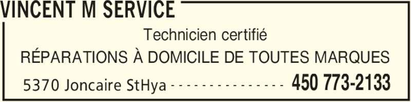 M. Vincent Service (450-773-2133) - Annonce illustrée======= - VINCENT M SERVICE 5370 Joncaire StHya 450 773-2133- - - - - - - - - - - - - - - Technicien certifié RÉPARATIONS À DOMICILE DE TOUTES MARQUES