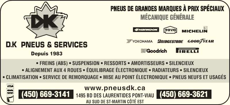 DK Pneus & Services (450-669-3141) - Annonce illustrée======= - • FREINS (ABS) • SUSPENSION • RESSORTS • AMORTISSEURS • SILENCIEUX • ALIGNEMENT AUX 4 ROUES • ÉQUILIBRAGE ÉLECTRONIQUE • RADIATEURS • SILENCIEUX • CLIMATISATION • SERVICE DE REMORQUAGE • MISE AU POINT ÉLECTRONIQUE • PNEUS NEUFS ET USAGÉS  (450) 669-3141 (450) 669-3621 www.pneusdk.ca 1495 BD DES LAURENTIDES PONT-VIAU AU SUD DE ST-MARTIN CÔTÉ EST Depuis 1983