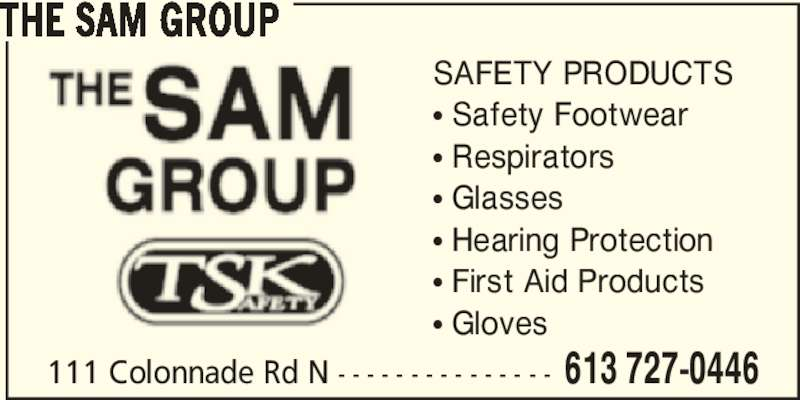 The Sam Group (613-727-0446) - Display Ad - SAFETY PRODUCTS π Safety Footwear π Respirators π Glasses π Hearing Protection π First Aid Products π Gloves 111 Colonnade Rd N - - - - - - - - - - - - - - - 613 727-0446 THE SAM GROUP
