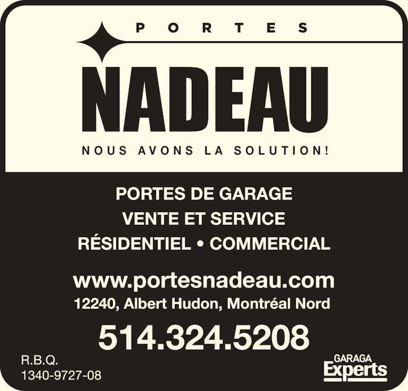 Portes de garage Nadeau (514-324-5208) - Annonce illustrée======= - N O U S  A V O N S  L A  S O L U T I O N ! 514.324.5208 PORTES DE GARAGE VENTE ET SERVICE RÉSIDENTIEL • COMMERCIAL www.portesnadeau.com 12240, Albert Hudon, Montréal Nord  R.B.Q.  1340-9727-08