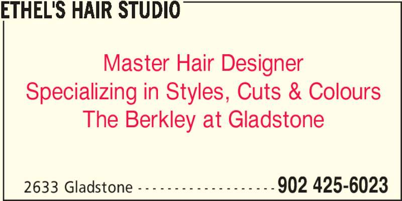 Ethel's Hair Studio (902-425-6023) - Display Ad - 2633 Gladstone - - - - - - - - - - - - - - - - - - - 902 425-6023 ETHEL'S HAIR STUDIO Master Hair Designer Specializing in Styles, Cuts & Colours The Berkley at Gladstone