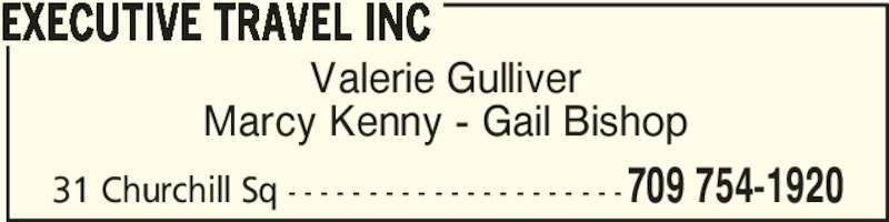 Executive Travel Inc (709-754-1920) - Display Ad - Valerie Gulliver Marcy Kenny - Gail Bishop EXECUTIVE TRAVEL INC 31 Churchill Sq - - - - - - - - - - - - - - - - - - - - -709 754-1920