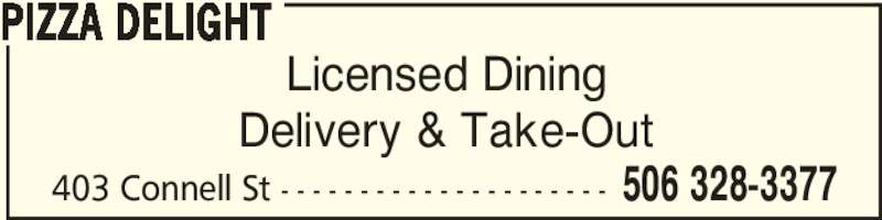 Pizza Delight (506-328-3377) - Annonce illustrée======= - Licensed Dining Delivery & Take-Out 403 Connell St - - - - - - - - - - - - - - - - - - - - - 506 328-3377 PIZZA DELIGHT
