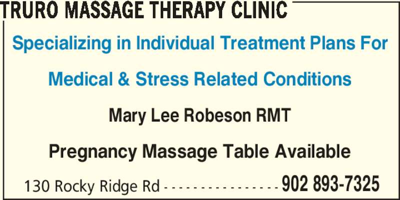 Truro Massage Therapy Clinic (902-893-7325) - Display Ad - TRURO MASSAGE THERAPY CLINIC 130 Rocky Ridge Rd - - - - - - - - - - - - - - - - 902 893-7325 Specializing in Individual Treatment Plans For Medical & Stress Related Conditions Mary Lee Robeson RMT Pregnancy Massage Table Available