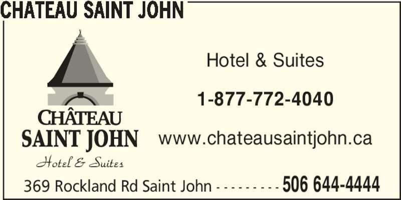 Château Saint John (506-644-4444) - Annonce illustrée======= - Hotel & Suites 1-877-772-4040 www.chateausaintjohn.ca 369 Rockland Rd Saint John - - - - - - - - - 506 644-4444 SAINT JOHN CHATEAU SAINT JOHN