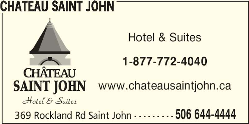 Château Saint John (506-644-4444) - Annonce illustrée======= - CHATEAU SAINT JOHN Hotel & Suites 1-877-772-4040 www.chateausaintjohn.ca 369 Rockland Rd Saint John - - - - - - - - - 506 644-4444 SAINT JOHN