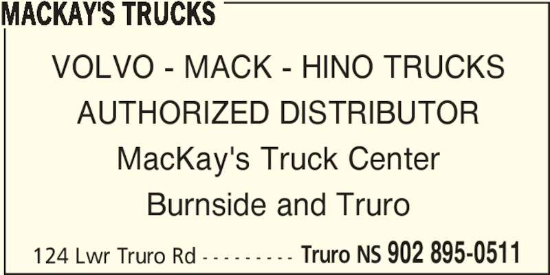 MacKay's Trucks (902-895-0511) - Display Ad - Truro NS 902 895-0511 MACKAY'S TRUCKS VOLVO - MACK - HINO TRUCKS AUTHORIZED DISTRIBUTOR MacKay's Truck Center Burnside and Truro 124 Lwr Truro Rd - - - - - - - - -