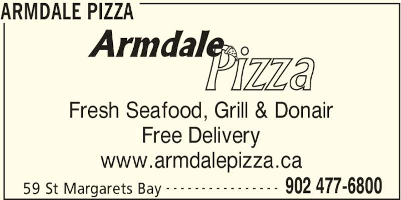 Armdale Pizza (902-477-6800) - Annonce illustrée======= - ARMDALE PIZZA 59 St Margarets Bay 902 477-6800- - - - - - - - - - - - - - - - Fresh Seafood, Grill & Donair Free Delivery www.armdalepizza.ca