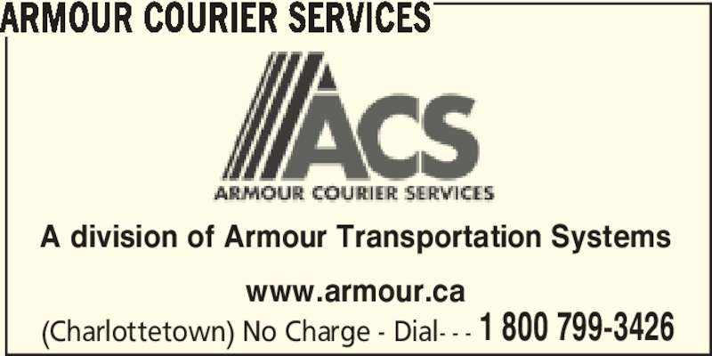 Armour Courier Services (1-800-799-3426) - Display Ad - A division of Armour Transportation Systems www.armour.ca (Charlottetown) No Charge - Dial- - - 1 800 799-3426 ARMOUR COURIER SERVICES