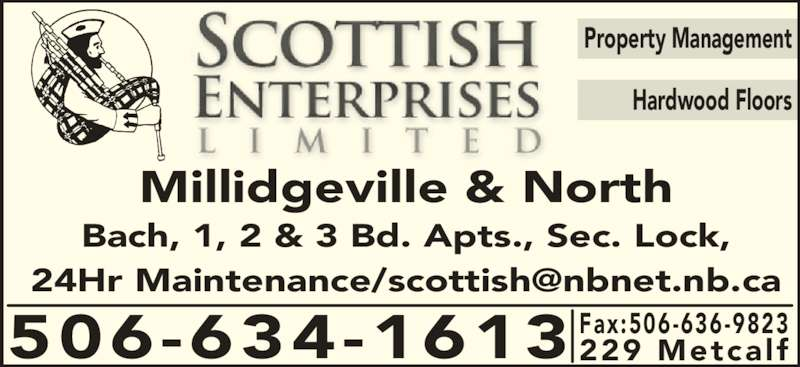 Scottish Enterprises Ltd (506-634-1613) - Display Ad - Millidgeville & North Bach, 1, 2 & 3 Bd. Apts., Sec. Lock, Property Management Hardwood Floors Fax:506-636-9823 229 Metcalf506-634-1613