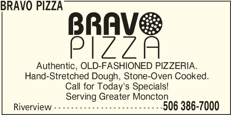 Bravo Pizza (506-386-7000) - Annonce illustrée======= - Authentic, OLD-FASHIONED PIZZERIA. Hand-Stretched Dough, Stone-Oven Cooked. Call for Today's Specials! Serving Greater Moncton Riverview - - - - - - - - - - - - - - - - - - - - - - - - - -506 386-7000 BRAVO PIZZA