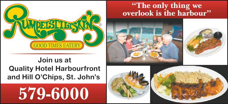"Rumpelstiltskin's (709-579-6000) - Annonce illustrée======= - ""The only thing we overlook is the harbour"" Quality Hotel Harbourfront and Hill O'Chips, St. John's  579-6000 Join us at"