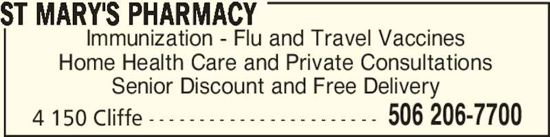 St Mary's Pharmacy (506-206-7700) - Display Ad - Immunization - Flu and Travel Vaccines Home Health Care and Private Consultations Senior Discount and Free Delivery 4 150 Cliffe - - - - - - - - - - - - - - - - - - - - - - - ST MARY'S PHARMACY 506 206-7700