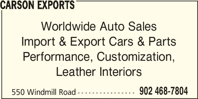 Carson Exports (902-468-7804) - Display Ad - CARSON EXPORTS Worldwide Auto Sales Import & Export Cars & Parts Performance, Customization, Leather Interiors 550 Windmill Road - - - - - - - - - - - - - - - - 902 468-7804