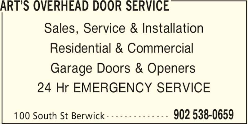 Art's Overhead Door Service (902-538-0659) - Display Ad - ART'S OVERHEAD DOOR SERVICE 902 538-0659100 South St Berwick - - - - - - - - - - - - - - Sales, Service & Installation Residential & Commercial Garage Doors & Openers 24 Hr EMERGENCY SERVICE