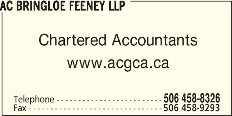 Bringloe Feeney LLP (506-458-8326) - Display Ad - AC BRINGLOE FEENEY LLP Chartered Accountants www.acgca.ca Telephone - - - - - - - - - - - - - - - - - - - - - - - - - 506 458-8326 Fax - - - - - - - - - - - - - - - - - - - - - - - - - - - - - - - 506 458-9293