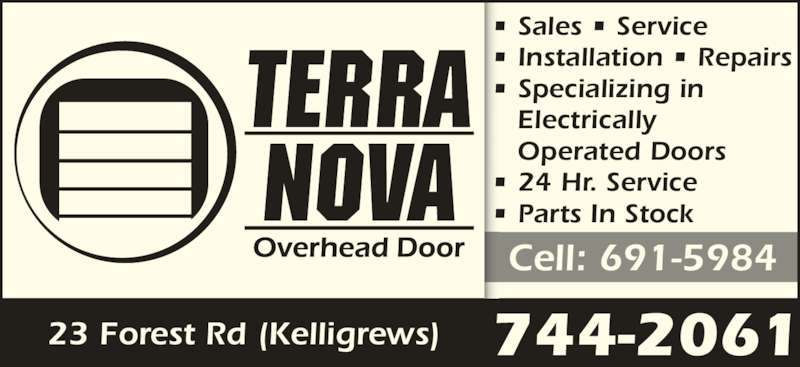 Terra Nova Overhead Door (709-744-2061) - Display Ad - Electrically    Operated Doors • 24 Hr. Service • Parts In Stock 23 Forest Rd (Kelligrews) 744-2061 Cell: 691-5984 • Sales • Service • Installation • Repairs • Specializing in