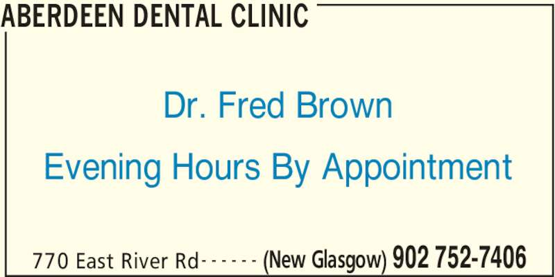 Aberdeen Dental Clinic (902-752-7406) - Display Ad - ABERDEEN DENTAL CLINIC 770 East River Rd (New Glasgow) 902 752-7406- - - - - - Dr. Fred Brown Evening Hours By Appointment