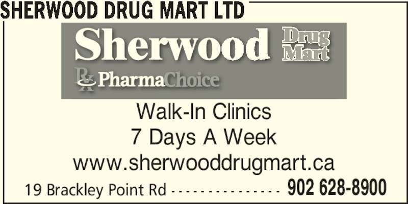 Sherwood Drug Mart (902-628-8900) - Display Ad - 19 Brackley Point Rd - - - - - - - - - - - - - - - 902 628-8900 Walk-In Clinics 7 Days A Week www.sherwooddrugmart.ca SHERWOOD DRUG MART LTD