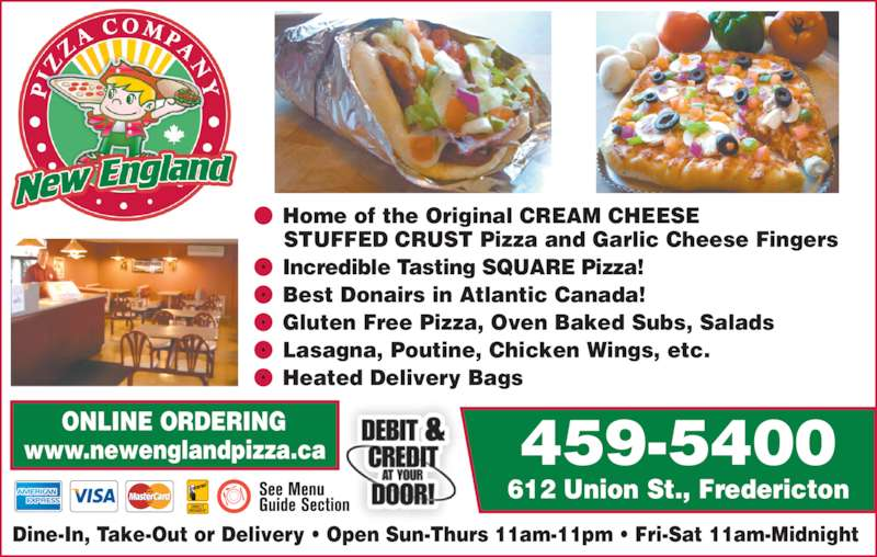 New England Pizza Company (506-459-5400) - Annonce illustrée======= - Dine-In, Take-Out or Delivery • Open Sun-Thurs 11am-11pm • Fri-Sat 11am-Midnight www.newenglandpizza.ca •  Home of the Original CREAM CHEESE STUFFED CRUST Pizza and Garlic Cheese Fingers •  Incredible Tasting SQUARE Pizza! •  Best Donairs in Atlantic Canada! •  Gluten Free Pizza, Oven Baked Subs, Salads •  Lasagna, Poutine, Chicken Wings, etc. •  Heated Delivery Bags 459-5400 612 Union St., Fredericton ONLINE ORDERING