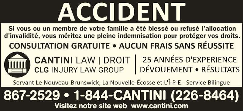 Cantini Droit (506-867-2529) - Annonce illustrée======= - Si vous ou un membre de votre famille a été blessé ou refusé l'allocation d'invalidité, vous méritez une pleine indemnisation pour protéger vos droits. 867-2529 • 1-844-CANTINI (226-8464) Visitez notre site web  www.cantini.com
