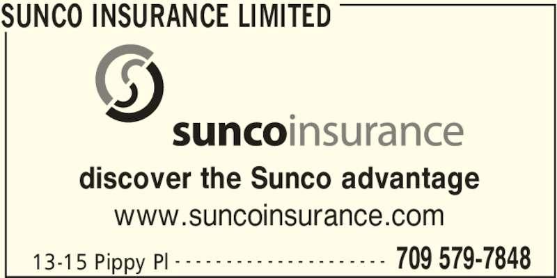 Sunco Insurance Limited (709-579-7848) - Display Ad - SUNCO INSURANCE LIMITED 13-15 Pippy Pl 709 579-7848- - - - - - - - - - - - - - - - - - - - - discover the Sunco advantage www.suncoinsurance.com
