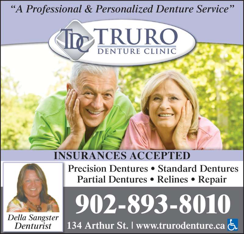 "Truro Denture Clinic (902-893-8010) - Display Ad - ""A Professional & Personalized Denture Service"" INSURANCES ACCEPTED 902-893-8010 Precision Dentures • Standard Dentures Partial Dentures • Relines • Repair  134 Arthur St. 