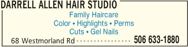 Darrell Allen Hair Studio (506-633-1880) - Display Ad - DARRELL ALLEN HAIR STUDIO 68 Westmorland Rd 506 633-1880- - - - - - - - - - - - - - - - Family Haircare Color π Highlights π Perms Cuts π Gel Nails