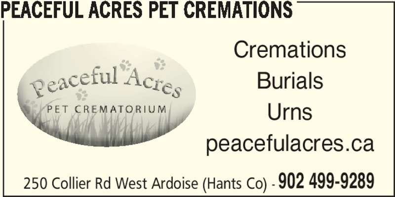 Peaceful Acres Pet Cremations (902-499-9289) - Display Ad - PEACEFUL ACRES PET CREMATIONS 250 Collier Rd West Ardoise (Hants Co) - Cremations Burials Urns peacefulacres.ca  902 499-9289