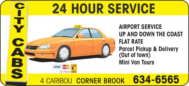 City Cabs (709-634-6565) - Annonce illustrée======= - 24 HOUR SERVICE AIRPORT SERVICE UP AND DOWN THE COAST FLAT RATE Parcel Pickup & Delivery (Out of town) Mini Van Tours 4 CARIBOU  CORNER BROOK    634-6565 Upon Request CITY CAB
