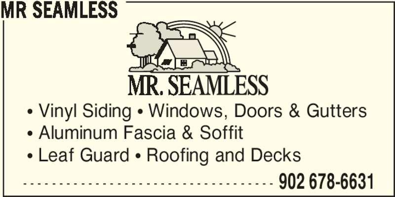 Mr Seamless Inc (902-678-6631) - Display Ad - π Vinyl Siding π Windows, Doors & Gutters π Aluminum Fascia & Soffit π Leaf Guard π Roofing and Decks - - - - - - - - - - - - - - - - - - - - - - - - - - - - - - - - - - - 902 678-6631 MR SEAMLESS
