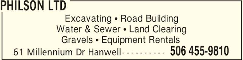 Philson Ltd (506-455-9810) - Display Ad - PHILSON LTD 506 455-981061 Millennium Dr Hanwell - - - - - - - - - - Excavating π Road Building Water & Sewer π Land Clearing Gravels π Equipment Rentals