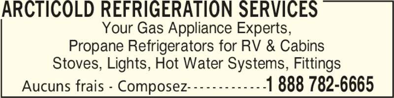 Arctic Cold Refrigeration Services (506-525-2550) - Annonce illustrée======= - ARCTICOLD REFRIGERATION SERVICES Aucuns frais - Composez- - - - - - - - - - - - -1 888 782-6665 Your Gas Appliance Experts, Propane Refrigerators for RV & Cabins Stoves, Lights, Hot Water Systems, Fittings