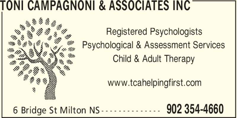 Toni Campagnoni & Associates Inc (902-354-4660) - Display Ad - TONI CAMPAGNONI & ASSOCIATES INC 902 354-46606 Bridge St Milton NS - - - - - - - - - - - - - - Registered Psychologists Psychological & Assessment Services Child & Adult Therapy www.tcahelpingfirst.com