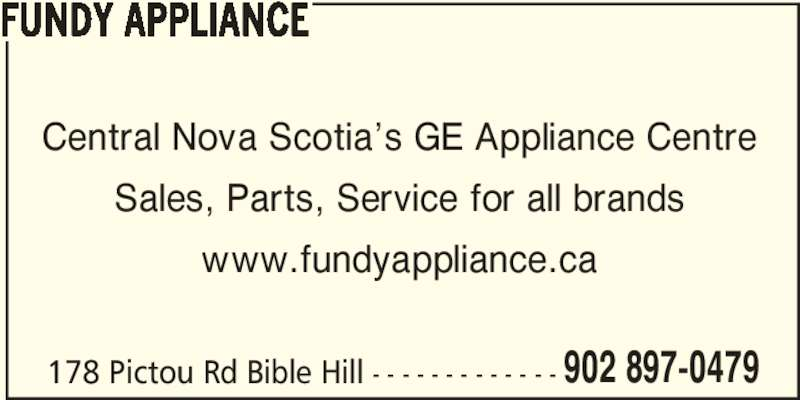 Fundy Appliance (902-897-0479) - Display Ad - FUNDY APPLIANCE Central Nova Scotia's GE Appliance Centre Sales, Parts, Service for all brands www.fundyappliance.ca 178 Pictou Rd Bible Hill - - - - - - - - - - - - - 902 897-0479