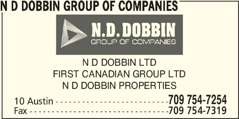 N D Dobbin Group Of Companies (709-754-7254) - Display Ad - N D DOBBIN LTD FIRST CANADIAN GROUP LTD N D DOBBIN GROUP OF COMPANIES N D DOBBIN PROPERTIES 10 Austin - - - - - - - - - - - - - - - - - - - - - - - - - -709 754-7254 Fax - - - - - - - - - - - - - - - - - - - - - - - - - - - - - - - -709 754-7319