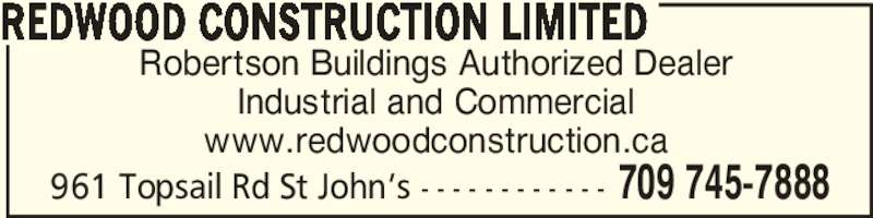Redwood Construction Limited (709-745-7888) - Display Ad - Robertson Buildings Authorized Dealer Industrial and Commercial www.redwoodconstruction.ca REDWOOD CONSTRUCTION LIMITED 709 745-7888961 Topsail Rd St John's - - - - - - - - - - - -