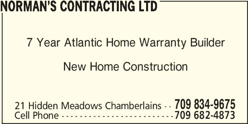 Norman's Contracting Ltd (709-834-9675) - Display Ad - NORMAN'S CONTRACTING LTD 7 Year Atlantic Home Warranty Builder New Home Construction 21 Hidden Meadows Chamberlains - - 709 834-9675 Cell Phone - - - - - - - - - - - - - - - - - - - - - - - - -709 682-4873