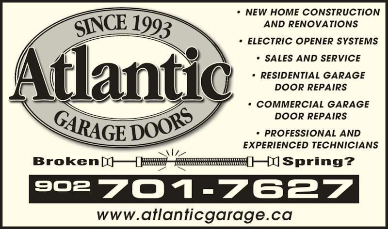 Atlantic Garage Doors (902-876-2227) - Display Ad - 902701-7627 www.atlanticgarage.ca • NEW HOME CONSTRUCTION   AND RENOVATIONS • ELECTRIC OPENER SYSTEMS • SALES AND SERVICE • RESIDENTIAL GARAGE   DOOR REPAIRS • COMMERCIAL GARAGE   DOOR REPAIRS • PROFESSIONAL AND   EXPERIENCED TECHNICIANS
