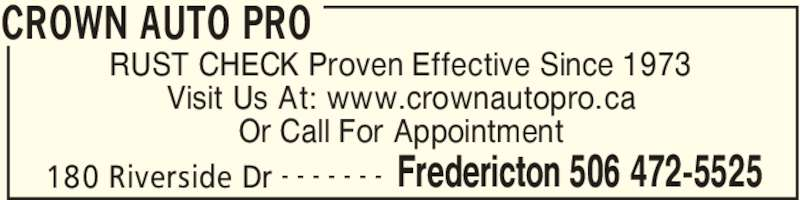 Crown Auto Sales Ltd (506-472-5525) - Display Ad - CROWN AUTO PRO 180 Riverside Dr Fredericton 506 472-5525- - - - - - - RUST CHECK Proven Effective Since 1973 Or Call For Appointment CROWN AUTO PRO 180 Riverside Dr Fredericton 506 472-5525- - - - - - - RUST CHECK Proven Effective Since 1973 Visit Us At: www.crownautopro.ca Or Call For Appointment Visit Us At: www.crownautopro.ca