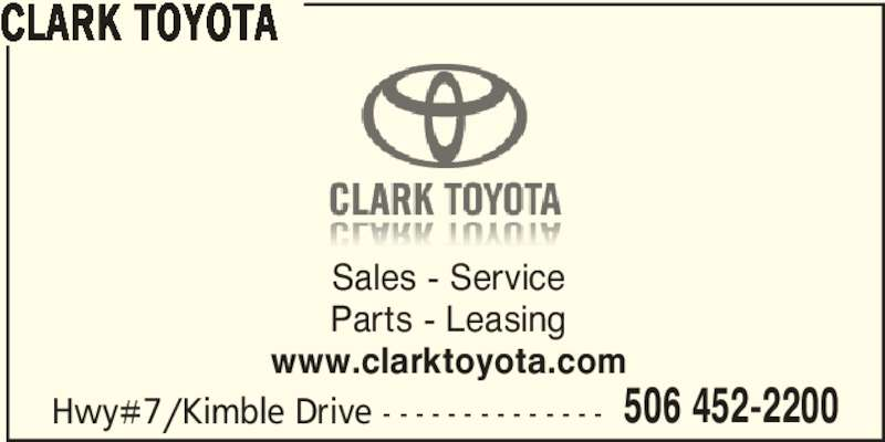 Clark Toyota (506-452-2200) - Display Ad - CLARK TOYOTA Sales - Service Parts - Leasing www.clarktoyota.com Hwy#7/Kimble Drive - - - - - - - - - - - - - - 506 452-2200