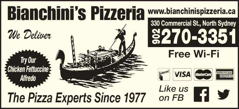 Bianchini's Pizzeria (902-794-3191) - Annonce illustrée======= - Bianchini's Pizzeria The Pizza Experts Since 1977 330 Commercial St., North Sydney 270-3351902We Deliver Try Our Chicken Fettuccine Alfredo www.bianchinispizzeria.ca Free Wi-Fi Like us on FB 90