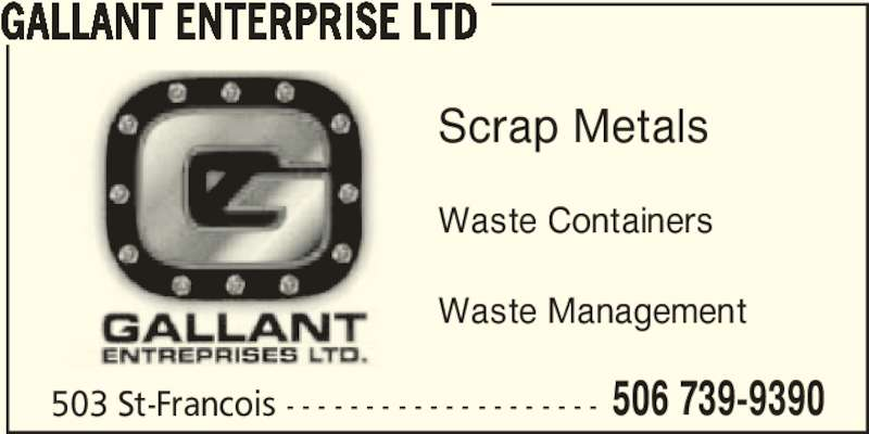 Gallant Enterprise (506-739-9390) - Display Ad - GALLANT ENTERPRISE LTD 503 St-Francois - - - - - - - - - - - - - - - - - - - - 506 739-9390 Scrap Metals Waste Containers Waste Management