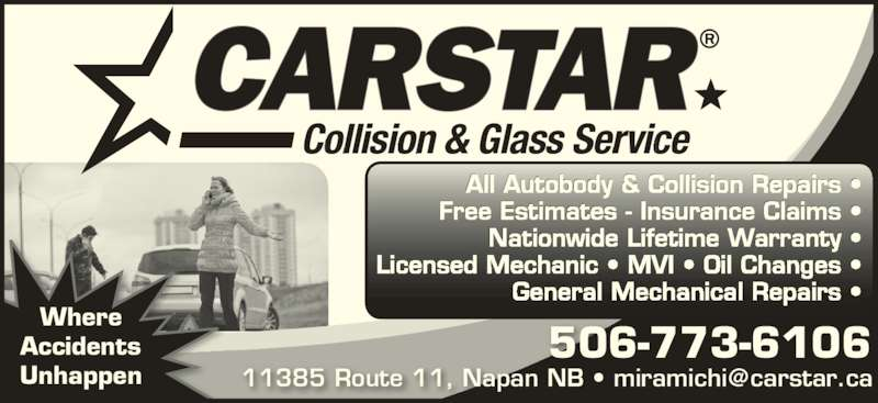 Carstar (506-773-6106) - Display Ad - 506-773-6106 Where Accidents Unhappen All Autobody & Collision Repairs • Free Estimates - Insurance Claims • Nationwide Lifetime Warranty • Licensed Mechanic • MVI • Oil Changes • General Mechanical Repairs • Collision & Glass Service