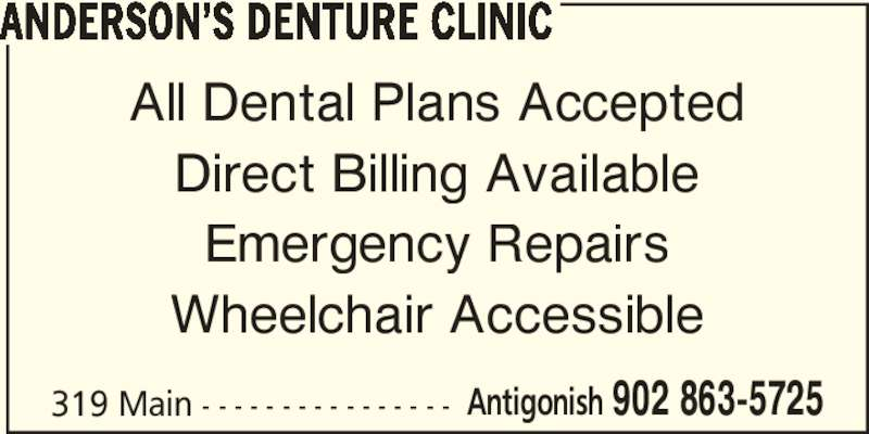 Anderson's Denture Clinic (902-863-5725) - Display Ad - ANDERSON'S DENTURE CLINIC 319 Main - - - - - - - - - - - - - - - - All Dental Plans Accepted Direct Billing Available Emergency Repairs Wheelchair Accessible  Antigonish 902 863-5725