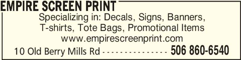 Empire Screen Print (506-860-6540) - Display Ad - Specializing in: Decals, Signs, Banners, T-shirts, Tote Bags, Promotional Items www.empirescreenprint.com EMPIRE SCREEN PRINT 506 860-654010 Old Berry Mills Rd - - - - - - - - - - - - - - -
