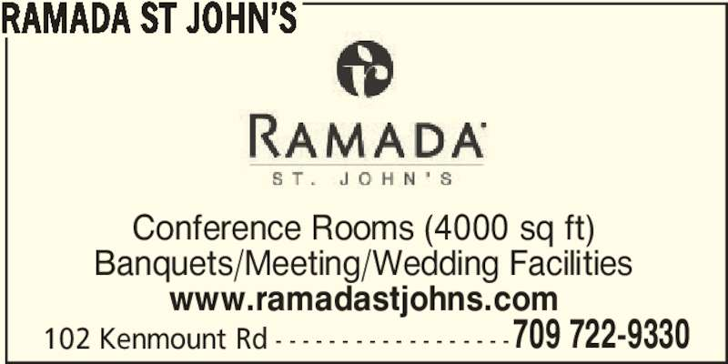 Ramada St. John's (709-722-9330) - Display Ad - 709 722-9330 RAMADA ST JOHN'S Conference Rooms (4000 sq ft) Banquets/Meeting/Wedding Facilities www.ramadastjohns.com 102 Kenmount Rd - - - - - - - - - - - - - - - - - -